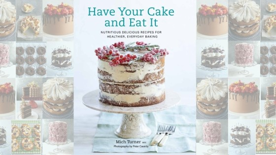 Have Your Cake And Eat It by Mich Turner MBE